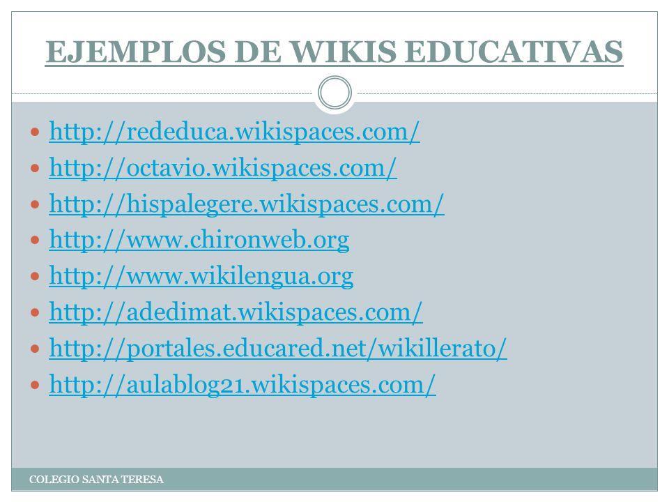 EJEMPLOS DE WIKIS EDUCATIVAS COLEGIO SANTA TERESA http://rededuca.wikispaces.com/ http://octavio.wikispaces.com/ http://hispalegere.wikispaces.com/ ht