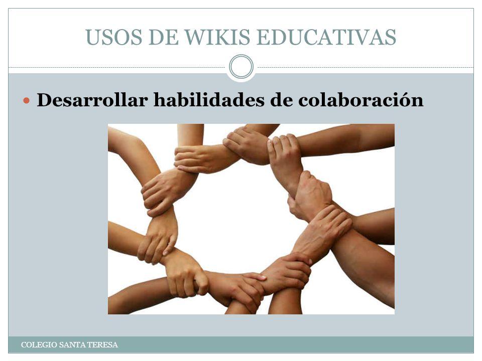 USOS DE WIKIS EDUCATIVAS COLEGIO SANTA TERESA Desarrollar habilidades de colaboración