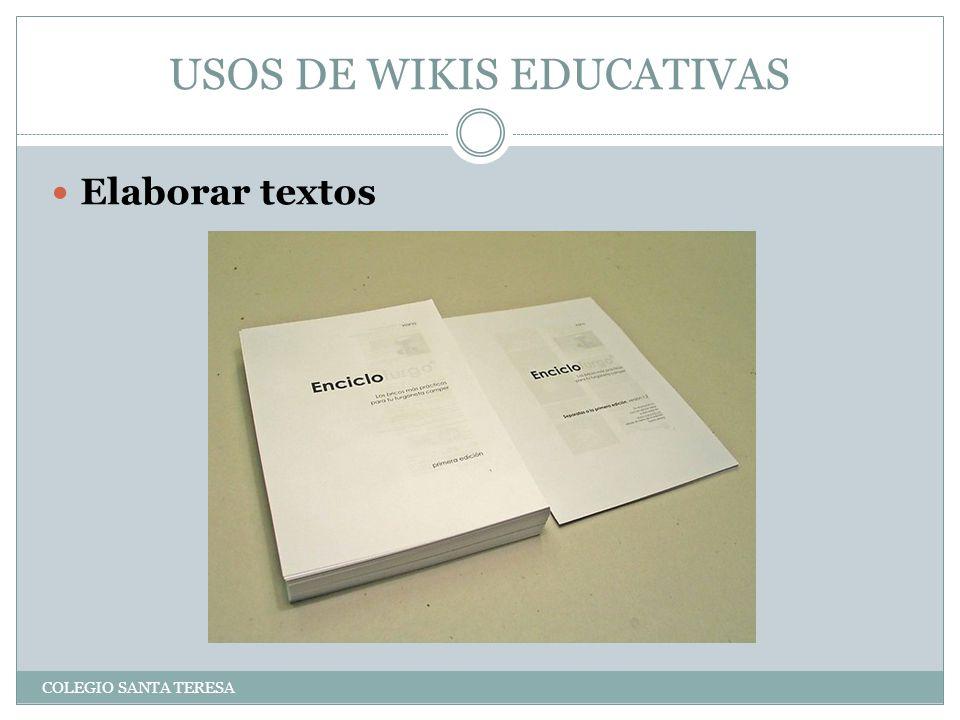 USOS DE WIKIS EDUCATIVAS COLEGIO SANTA TERESA Elaborar textos