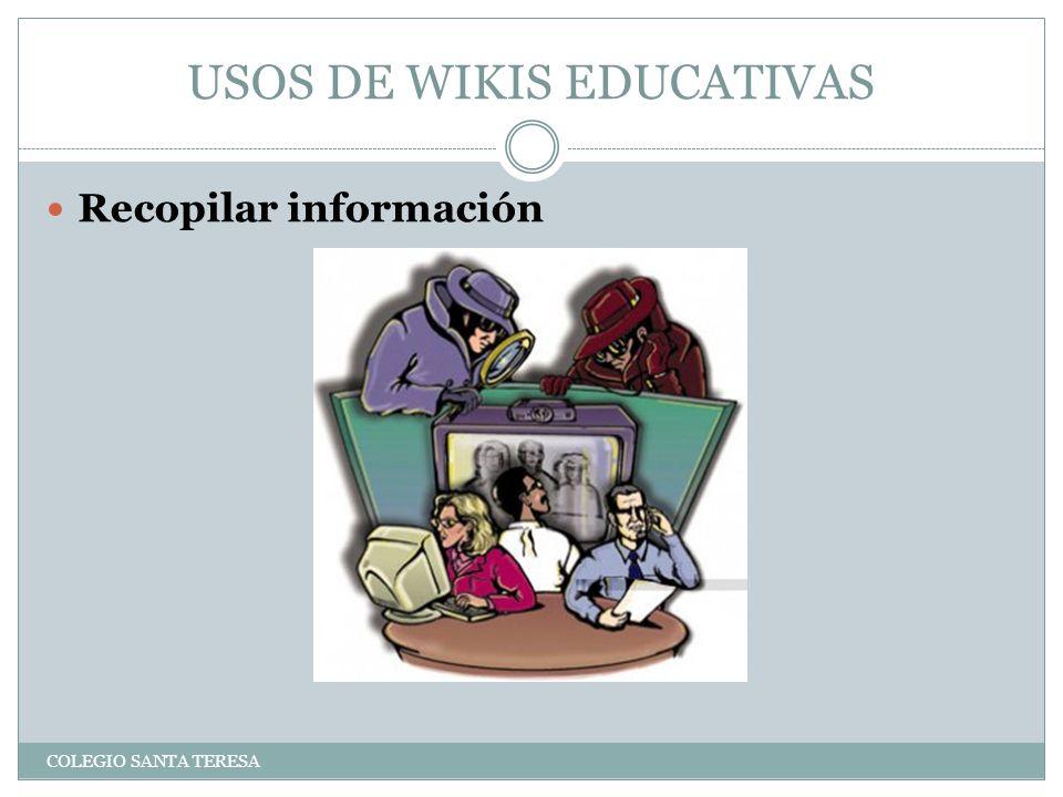 USOS DE WIKIS EDUCATIVAS COLEGIO SANTA TERESA Recopilar información