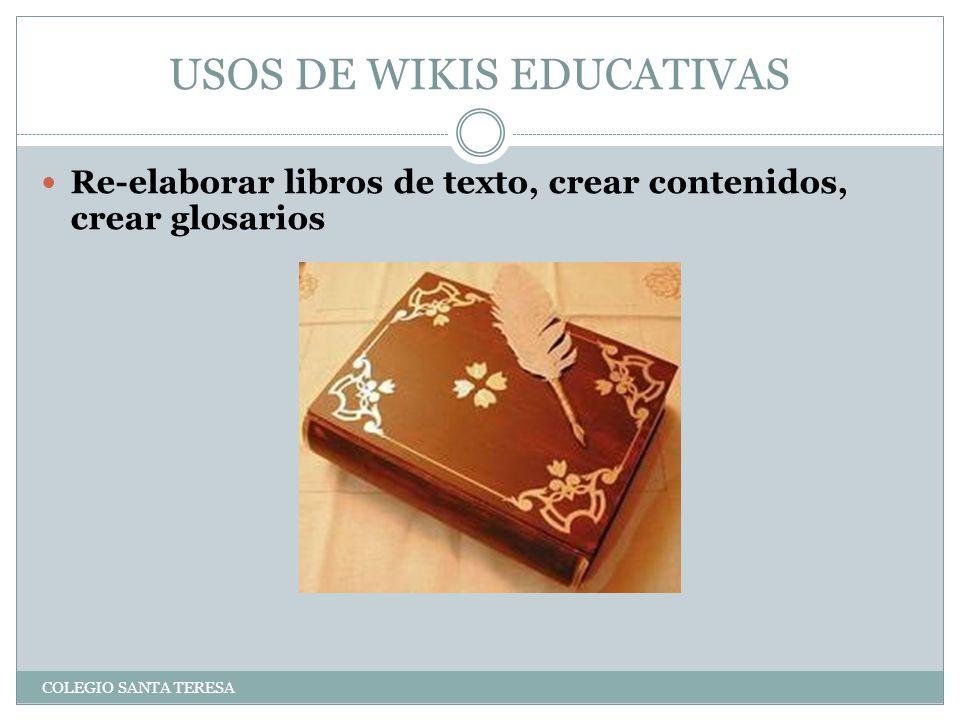 USOS DE WIKIS EDUCATIVAS COLEGIO SANTA TERESA Re-elaborar libros de texto, crear contenidos, crear glosarios