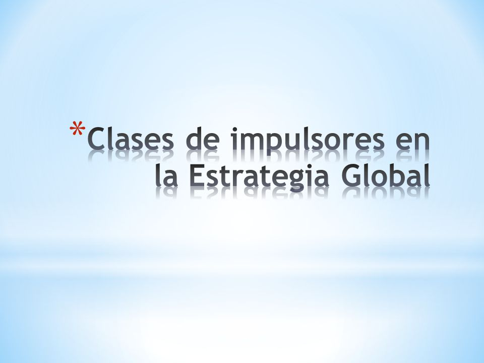 * Los impulsores de mercado de la globalización dependen de la naturaleza del comportamiento de la clientela y de la estructura de los canales de distribución.