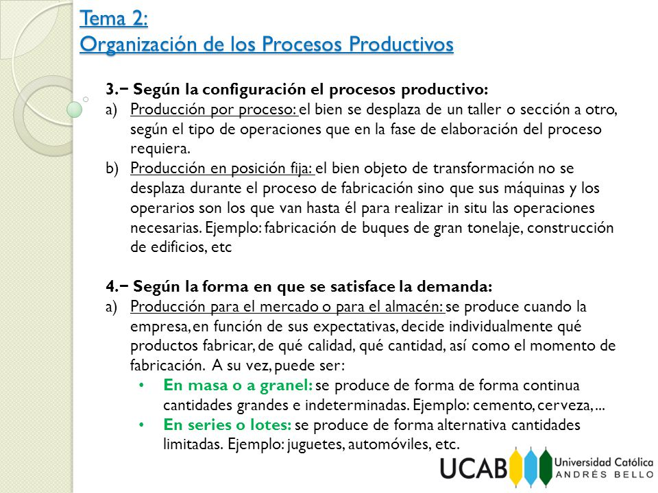 Tema 2: Organización de los Procesos Productivos 3. Según la configuración el procesos productivo: a)Producción por proceso: el bien se desplaza de un
