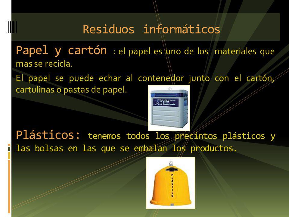 Papel y cartón : el papel es uno de los materiales que mas se recicla. El papel se puede echar al contenedor junto con el cartón, cartulinas o pastas