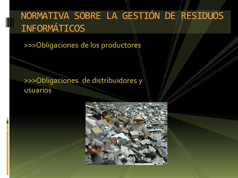 >>>Obligaciones de los productores >>>Obligaciones de distribuidores y usuarios NORMATIVA SOBRE LA GESTIÓN DE RESIDUOS INFORMÁTICOS