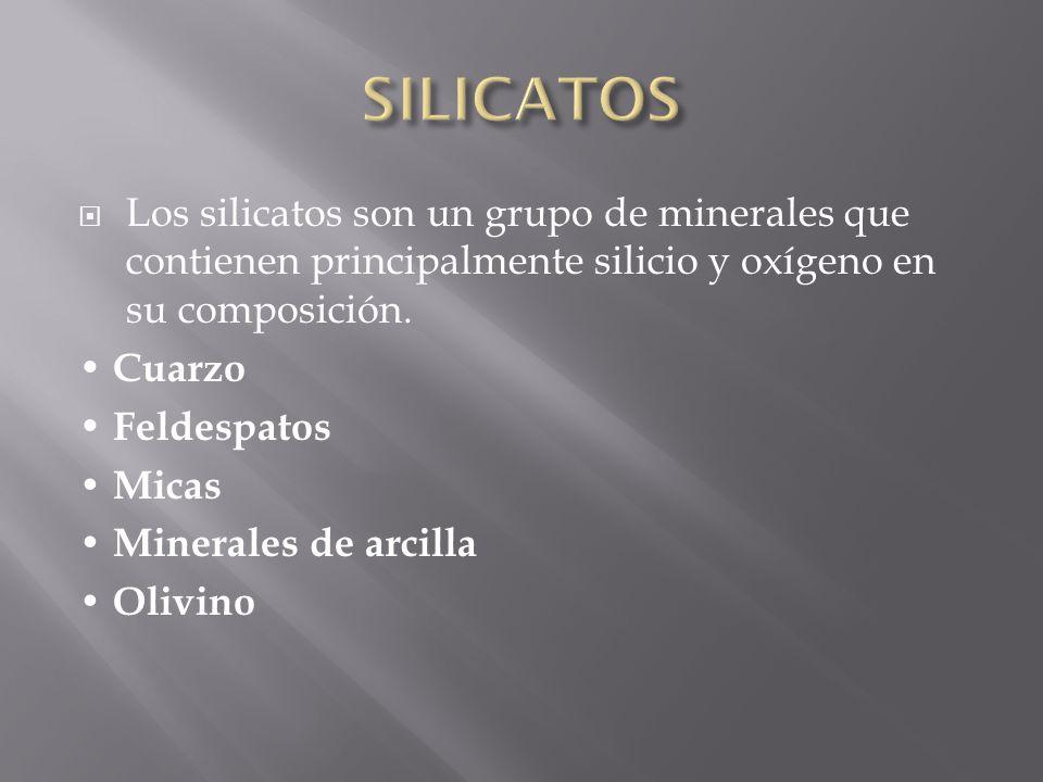 Los silicatos son un grupo de minerales que contienen principalmente silicio y oxígeno en su composición. Cuarzo Feldespatos Micas Minerales de arcill