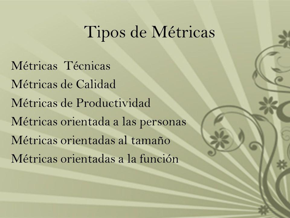 Tipos de Métricas Métricas Técnicas Métricas de Calidad Métricas de Productividad Métricas orientada a las personas Métricas orientadas al tamaño Métr
