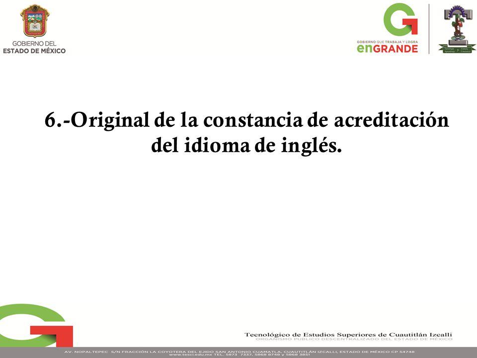 6.-Original de la constancia de acreditación del idioma de inglés.