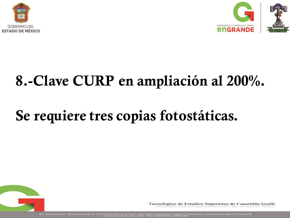 8.-Clave CURP en ampliación al 200%. Se requiere tres copias fotostáticas.