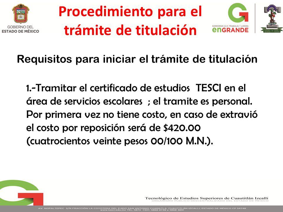 1.-Tramitar el certificado de estudios TESCI en el área de servicios escolares ; el tramite es personal. Por primera vez no tiene costo, en caso de ex