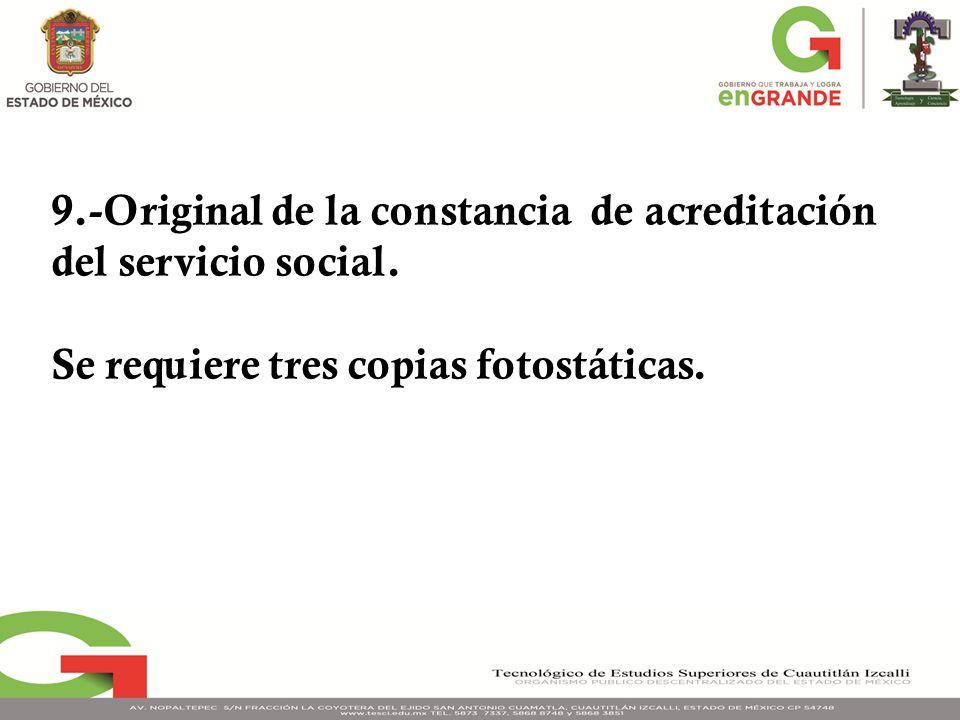 9.-Original de la constancia de acreditación del servicio social. Se requiere tres copias fotostáticas.