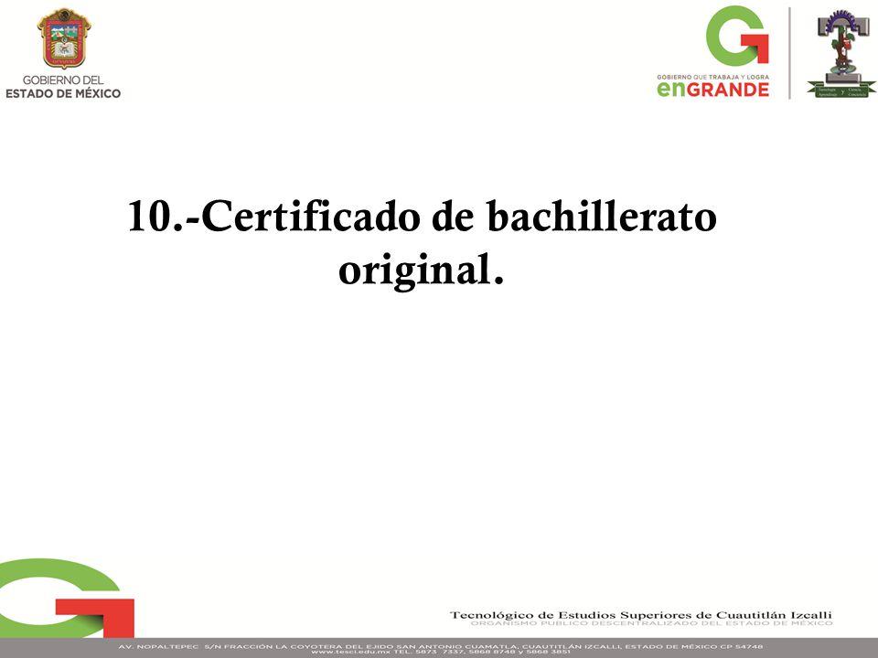 10.-Certificado de bachillerato original.