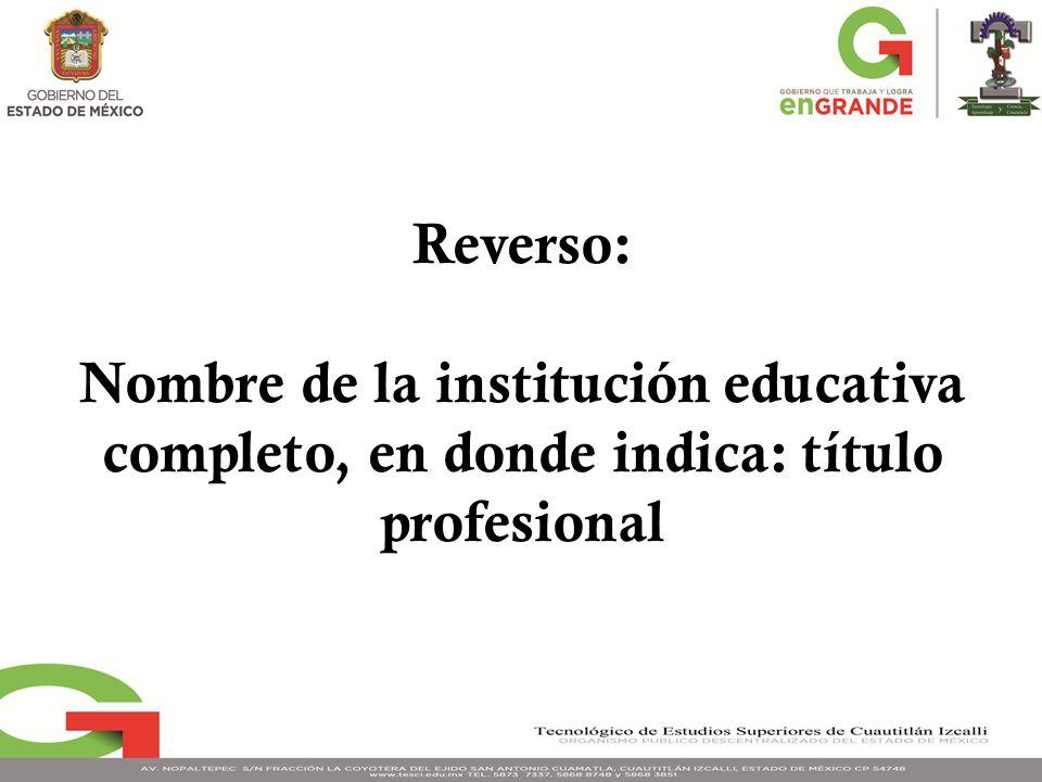 Reverso: Nombre de la institución educativa completo, en donde indica: título profesional