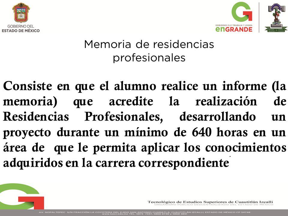 Consiste en que el alumno realice un informe (la memoria) que acredite la realización de Residencias Profesionales, desarrollando un proyecto durante