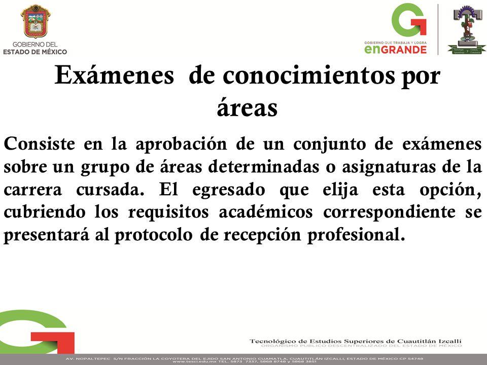 Consiste en la aprobación de un conjunto de exámenes sobre un grupo de áreas determinadas o asignaturas de la carrera cursada.