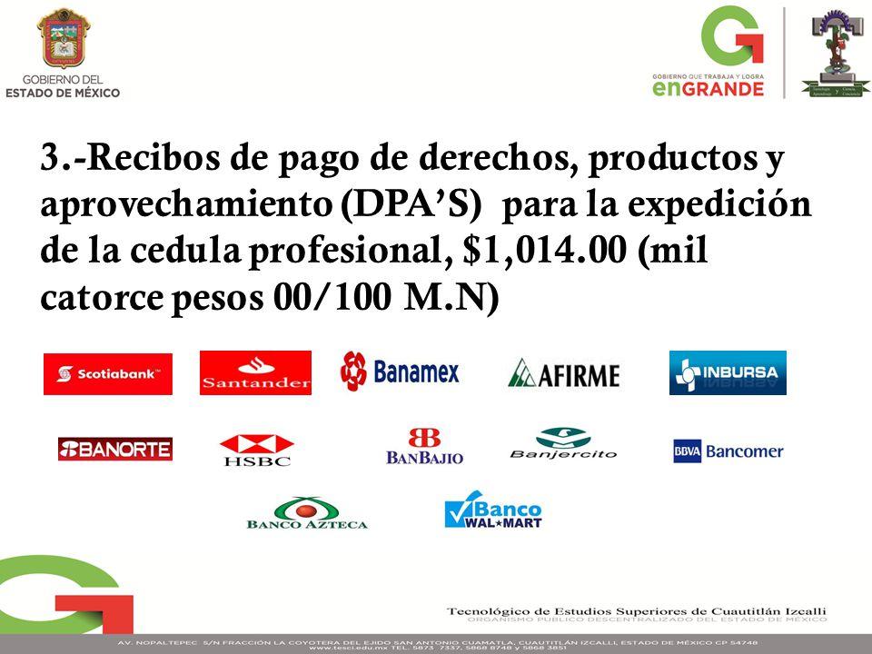 3.-Recibos de pago de derechos, productos y aprovechamiento (DPAS) para la expedición de la cedula profesional, $1,014.00 (mil catorce pesos 00/100 M.N)