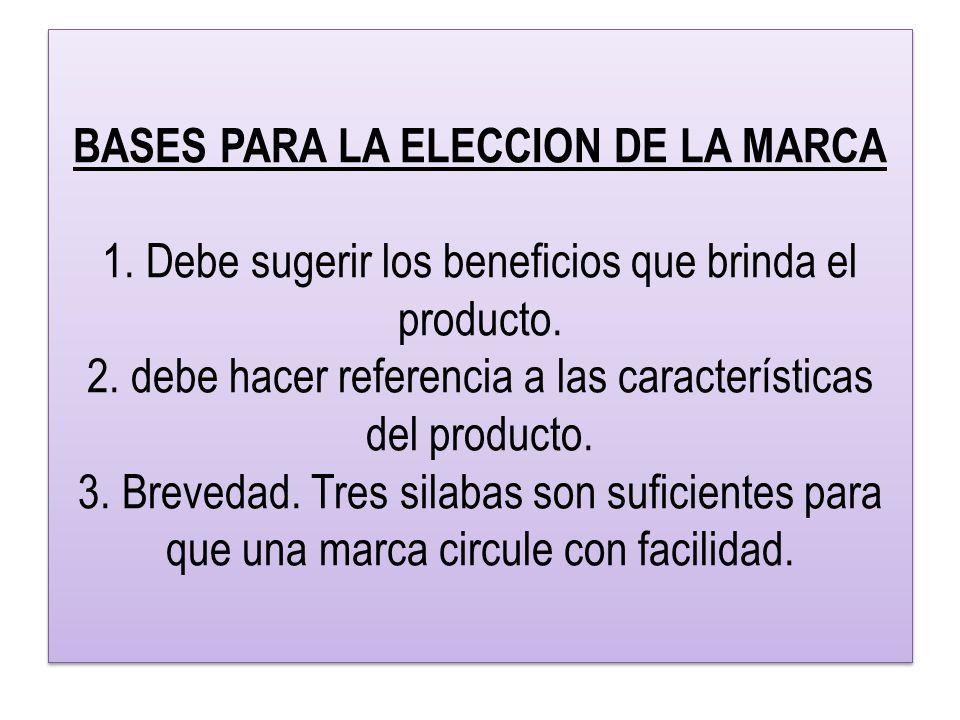 BASES PARA LA ELECCION DE LA MARCA 1.Debe sugerir los beneficios que brinda el producto.