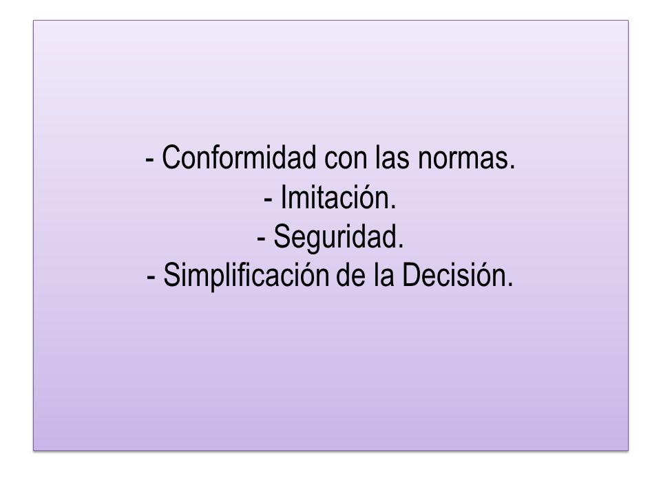 - Conformidad con las normas. - Imitación. - Seguridad. - Simplificación de la Decisión.