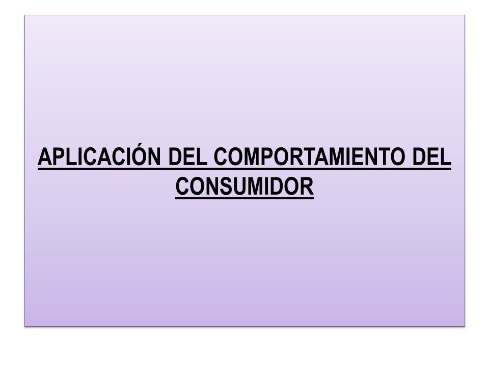 APLICACIÓN DEL COMPORTAMIENTO DEL CONSUMIDOR