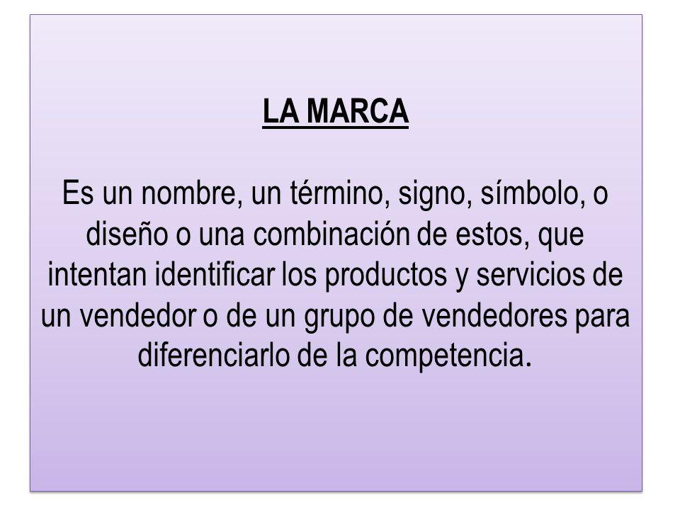 LA MARCA Es un nombre, un término, signo, símbolo, o diseño o una combinación de estos, que intentan identificar los productos y servicios de un vendedor o de un grupo de vendedores para diferenciarlo de la competencia.