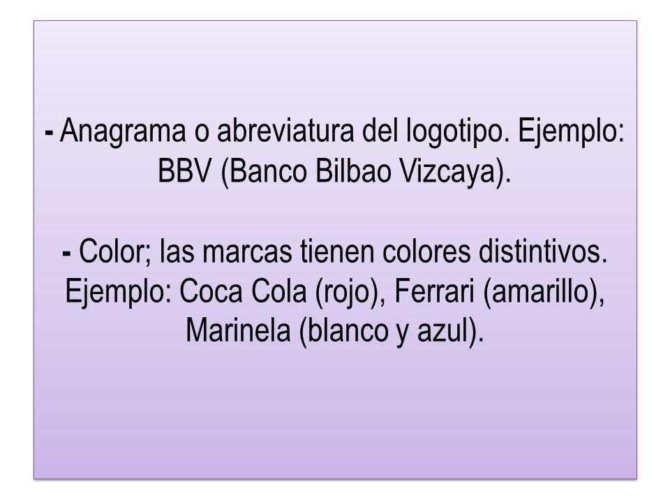 - Anagrama o abreviatura del logotipo.Ejemplo: BBV (Banco Bilbao Vizcaya).