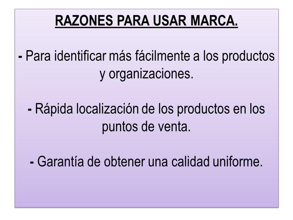 RAZONES PARA USAR MARCA.- Para identificar más fácilmente a los productos y organizaciones.