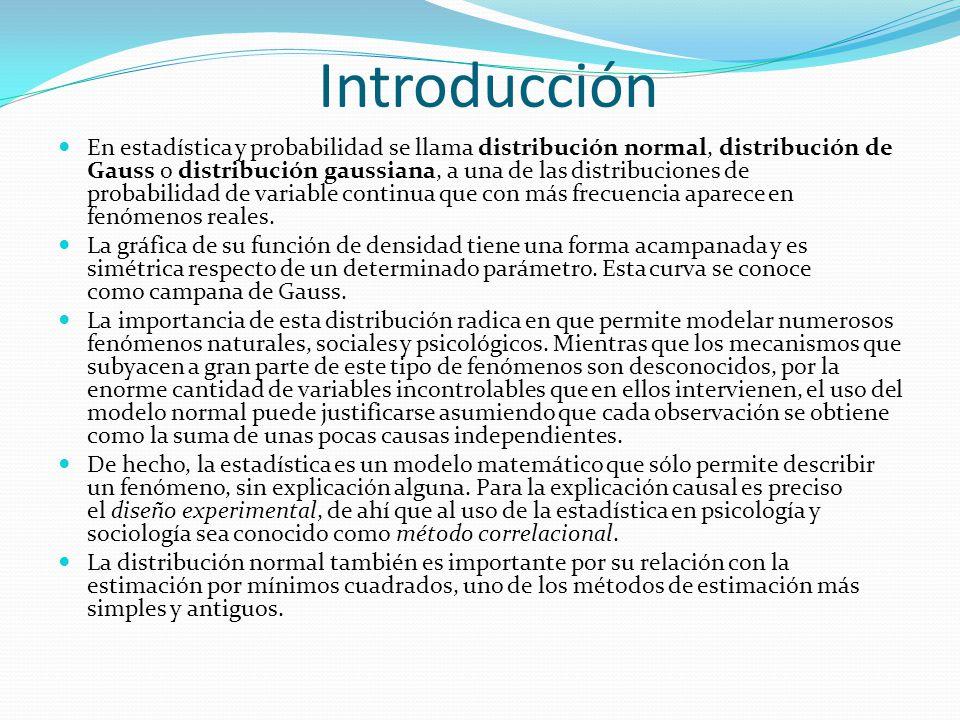 Introducción En estadística y probabilidad se llama distribución normal, distribución de Gauss o distribución gaussiana, a una de las distribuciones d