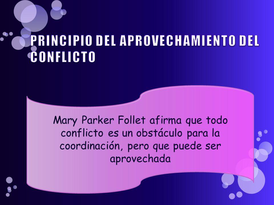 Mary Parker Follet afirma que todo conflicto es un obstáculo para la coordinación, pero que puede ser aprovechada