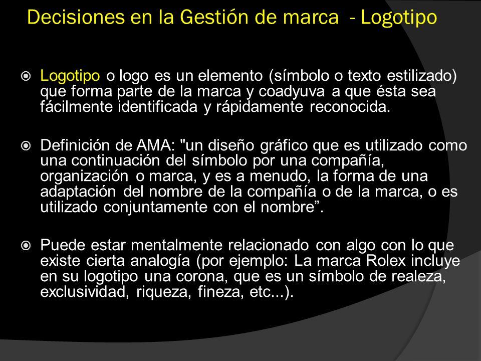 Decisiones en la Gestión de marca - Logotipo Logotipo o logo es un elemento (símbolo o texto estilizado) que forma parte de la marca y coadyuva a que