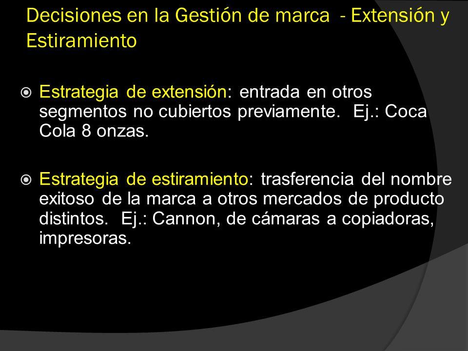 Decisiones en la Gestión de marca - Extensión y Estiramiento Estrategia de extensión: entrada en otros segmentos no cubiertos previamente. Ej.: Coca C