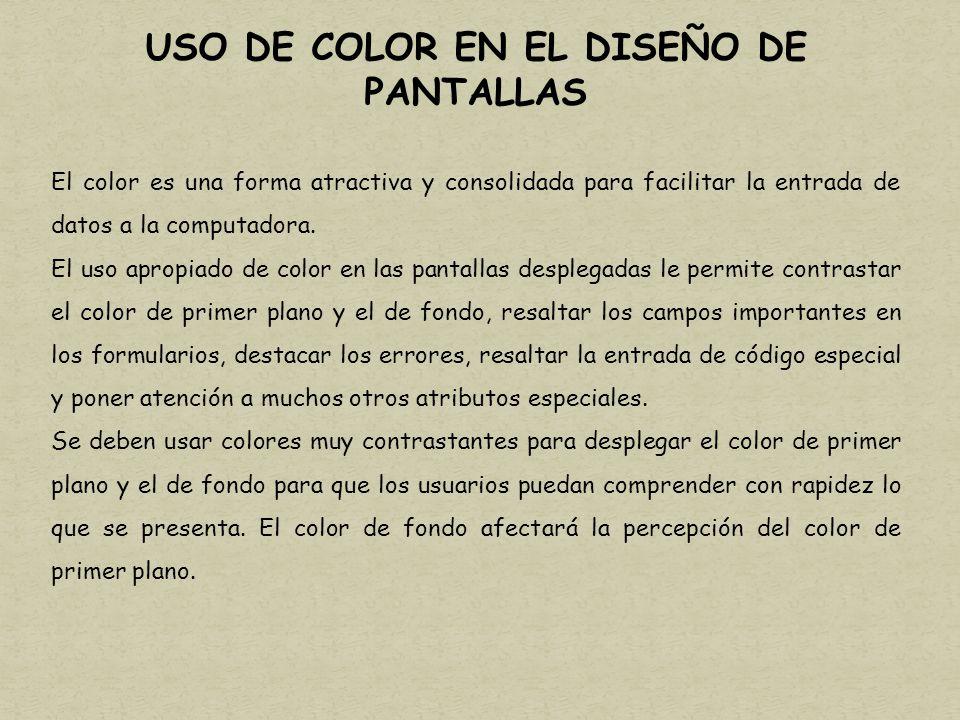 USO DE COLOR EN EL DISEÑO DE PANTALLAS El color es una forma atractiva y consolidada para facilitar la entrada de datos a la computadora.