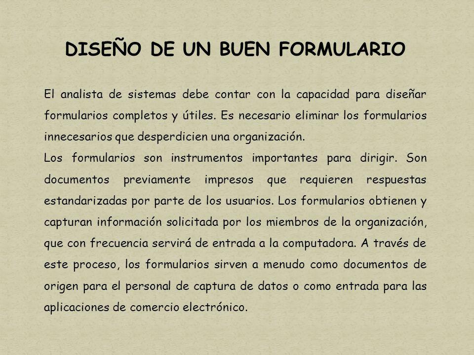 DISEÑO DE UN BUEN FORMULARIO El analista de sistemas debe contar con la capacidad para diseñar formularios completos y útiles.