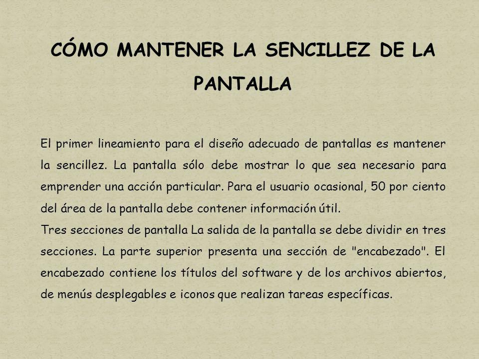 CÓMO MANTENER LA SENCILLEZ DE LA PANTALLA El primer lineamiento para el diseño adecuado de pantallas es mantener la sencillez.