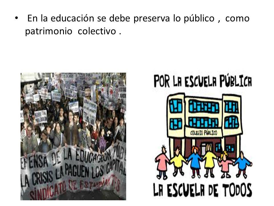 En la educación se debe preserva lo público, como patrimonio colectivo.