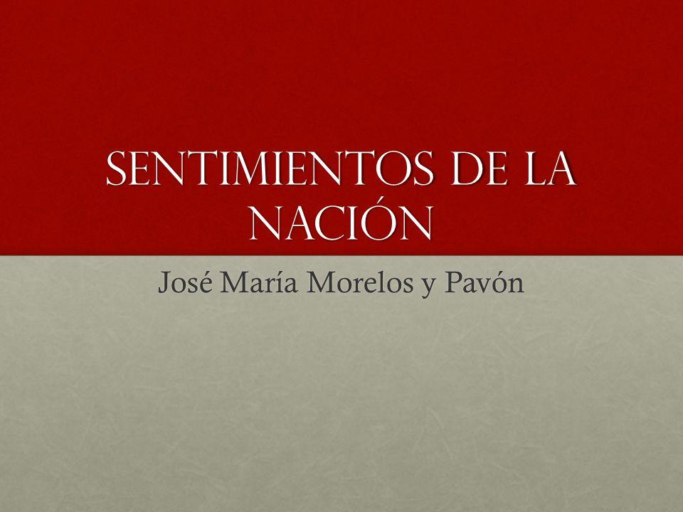 Sentimientos de la Nación L os Sentimientos de la Nación es uno de los documento de mayor importancia para la historia constitucional de México.
