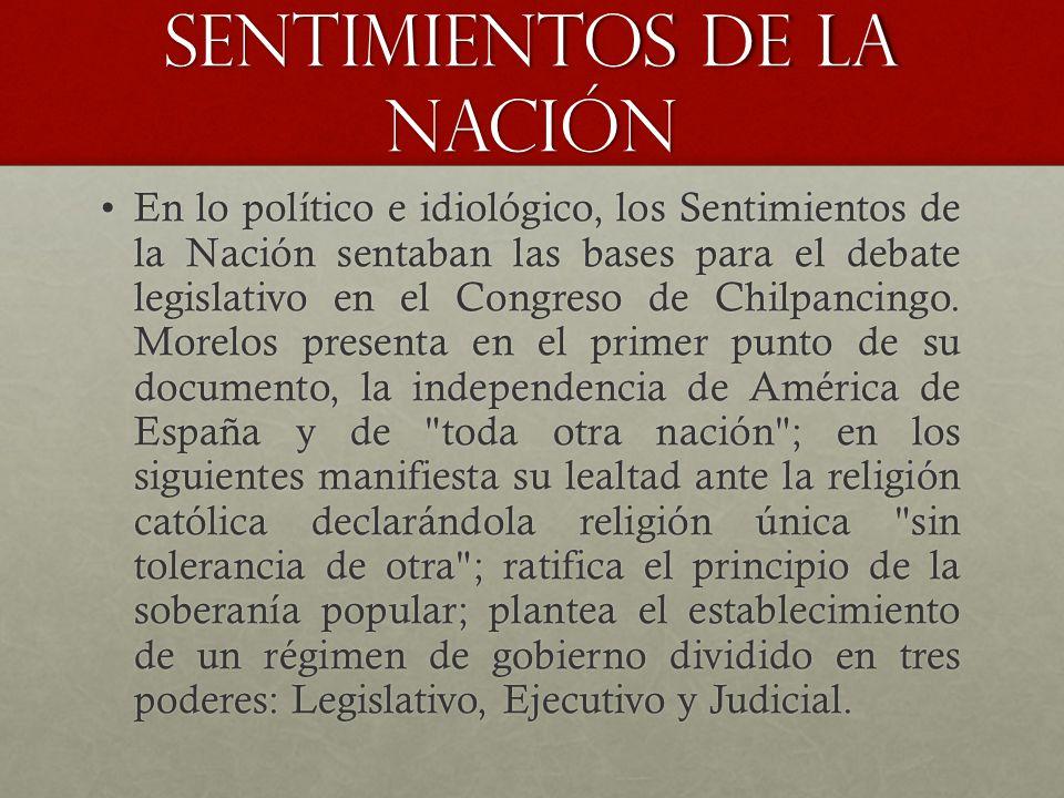 En lo político e idiológico, los Sentimientos de la Nación sentaban las bases para el debate legislativo en el Congreso de Chilpancingo. Morelos prese