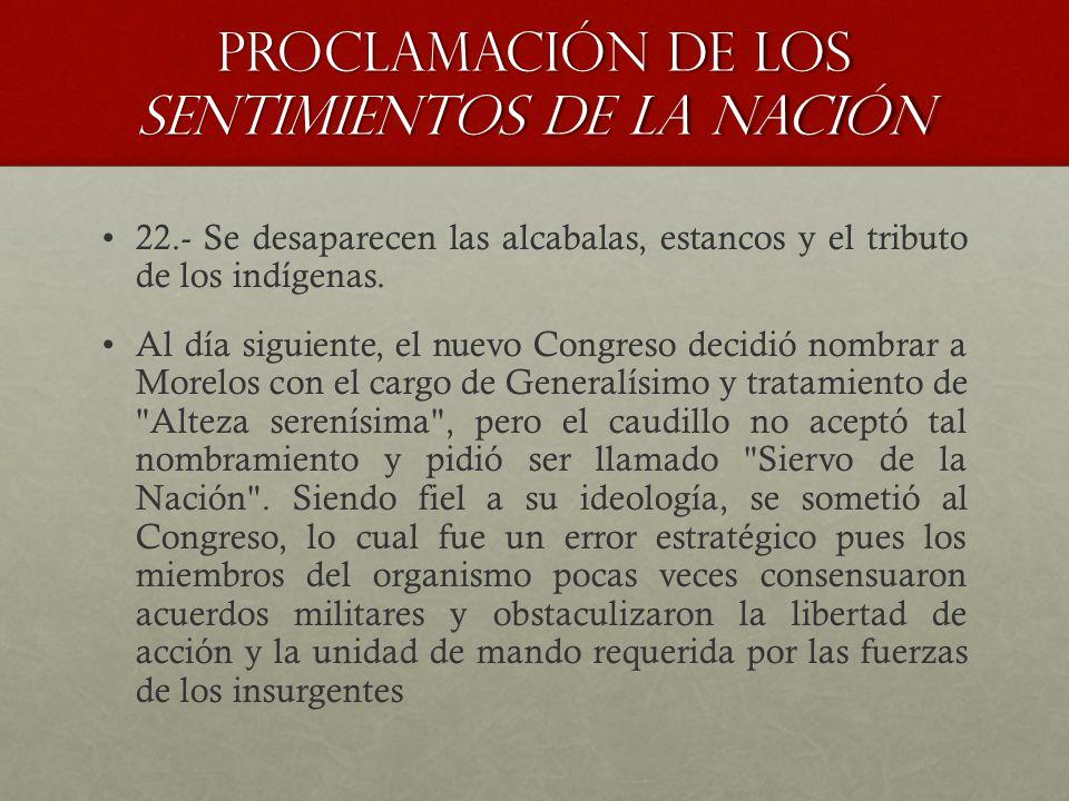 22.- Se desaparecen las alcabalas, estancos y el tributo de los indígenas. Al día siguiente, el nuevo Congreso decidió nombrar a Morelos con el cargo