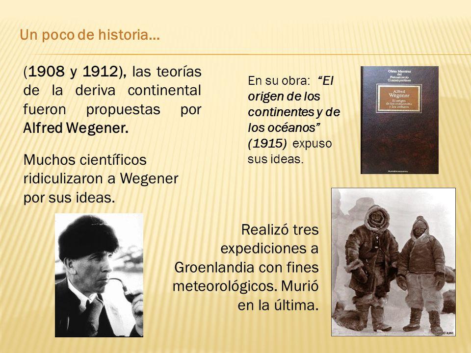 (1908 y 1912), las teorías de la deriva continental fueron propuestas por Alfred Wegener.