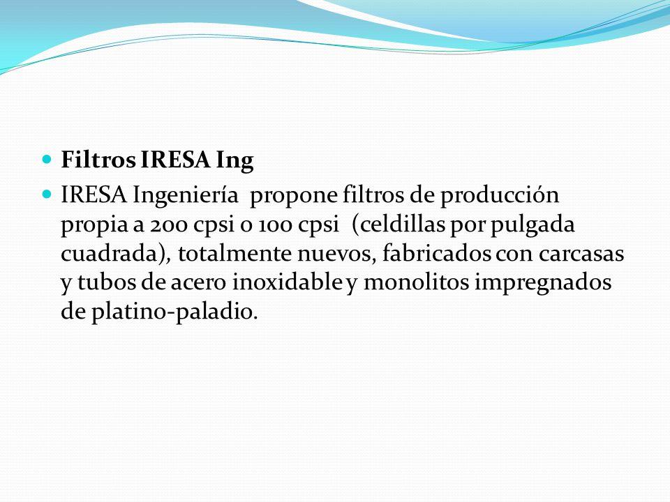 Filtros IRESA Ing IRESA Ingeniería propone filtros de producción propia a 200 cpsi o 100 cpsi (celdillas por pulgada cuadrada), totalmente nuevos, fabricados con carcasas y tubos de acero inoxidable y monolitos impregnados de platino-paladio.