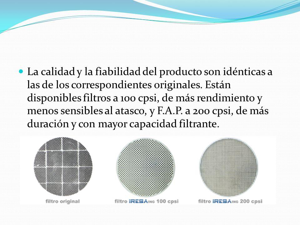 La calidad y la fiabilidad del producto son idénticas a las de los correspondientes originales. Están disponibles filtros a 100 cpsi, de más rendimien