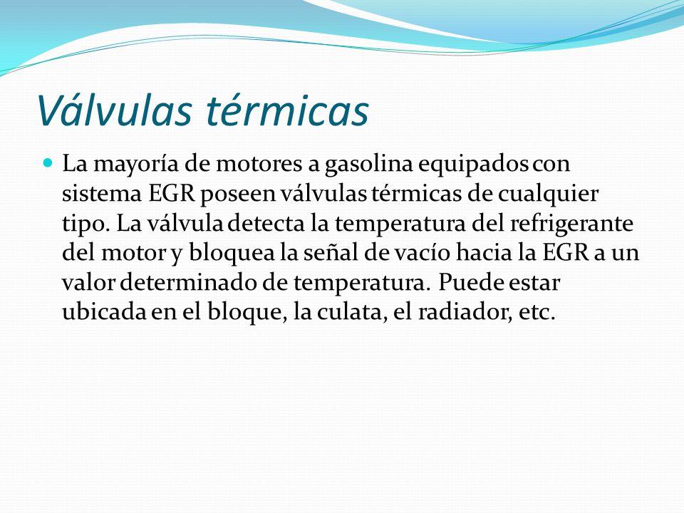 Válvulas térmicas La mayoría de motores a gasolina equipados con sistema EGR poseen válvulas térmicas de cualquier tipo. La válvula detecta la tempera