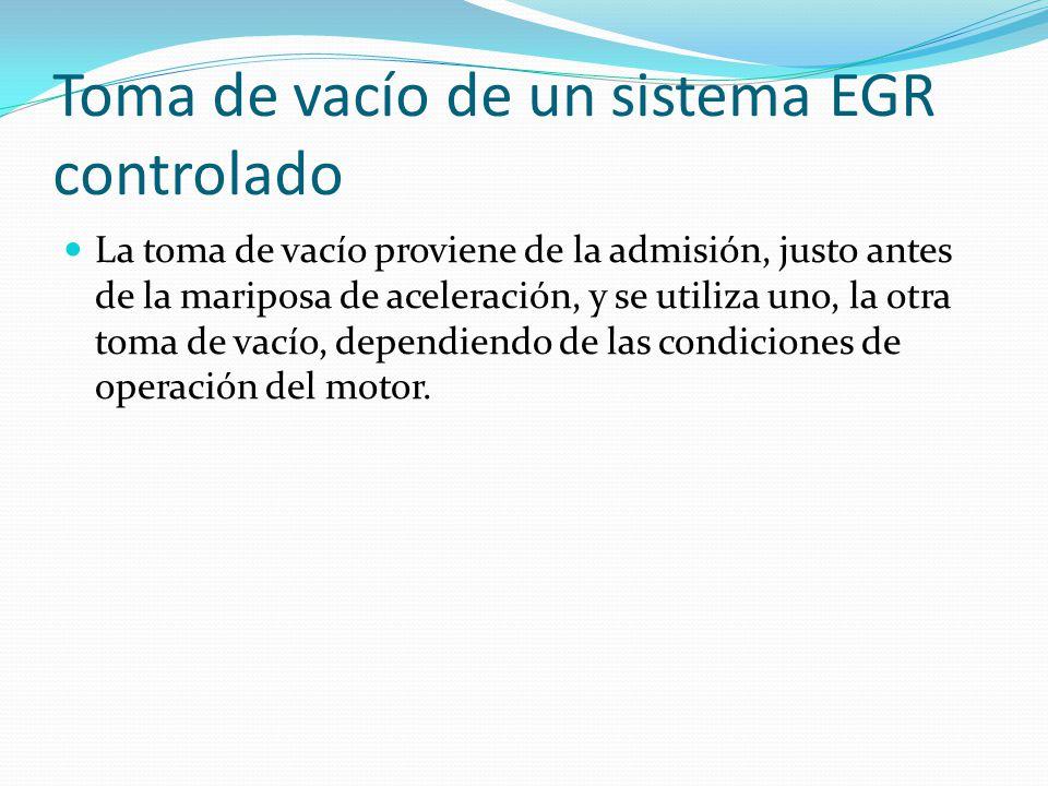Toma de vacío de un sistema EGR controlado La toma de vacío proviene de la admisión, justo antes de la mariposa de aceleración, y se utiliza uno, la otra toma de vacío, dependiendo de las condiciones de operación del motor.