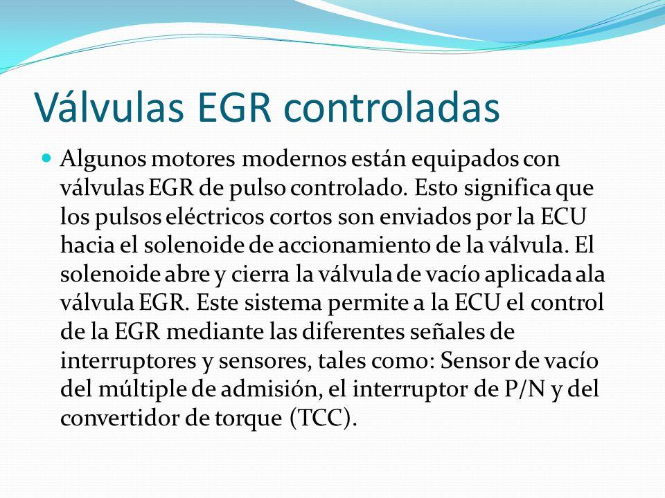 Válvulas EGR controladas Algunos motores modernos están equipados con válvulas EGR de pulso controlado. Esto significa que los pulsos eléctricos corto