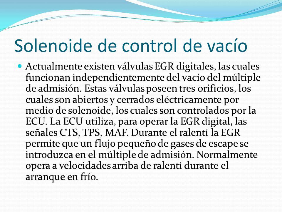 Solenoide de control de vacío Actualmente existen válvulas EGR digitales, las cuales funcionan independientemente del vacío del múltiple de admisión.
