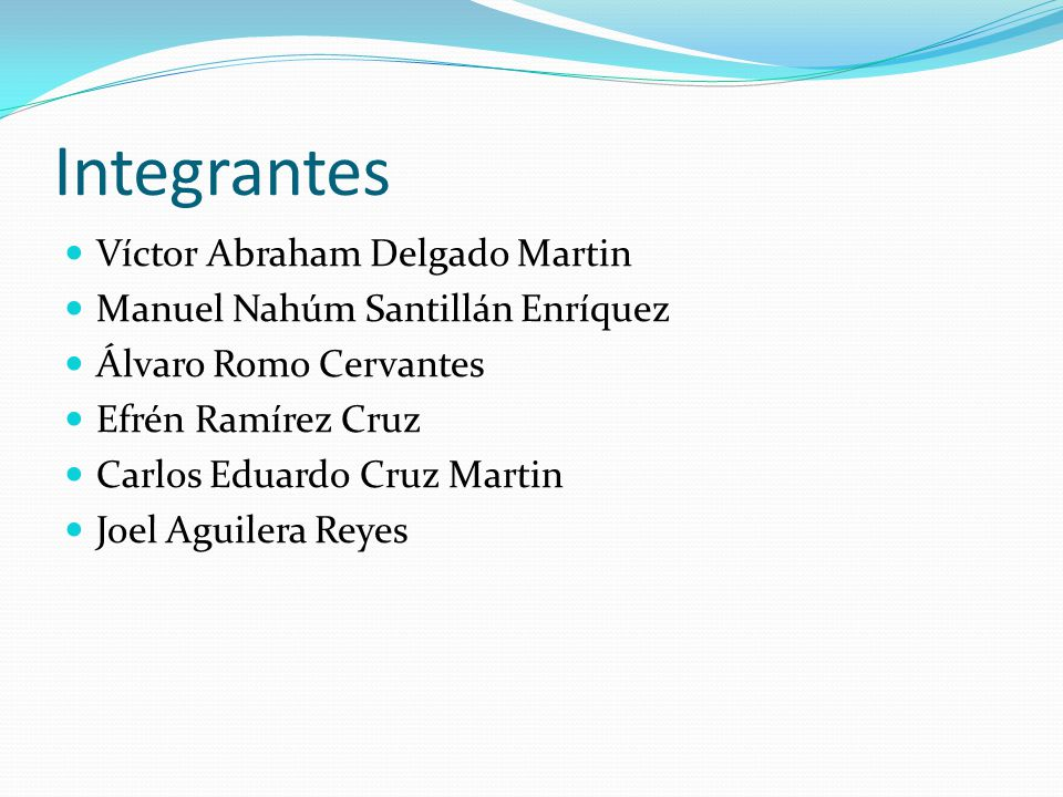 Integrantes Víctor Abraham Delgado Martin Manuel Nahúm Santillán Enríquez Álvaro Romo Cervantes Efrén Ramírez Cruz Carlos Eduardo Cruz Martin Joel Agu