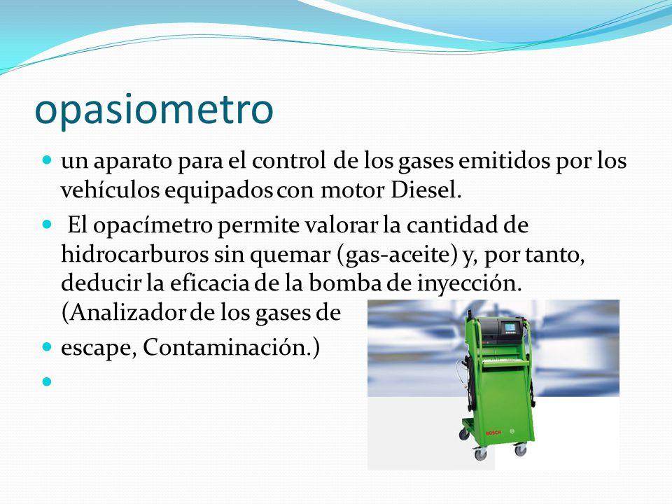 opasiometro un aparato para el control de los gases emitidos por los vehículos equipados con motor Diesel. El opacímetro permite valorar la cantidad d