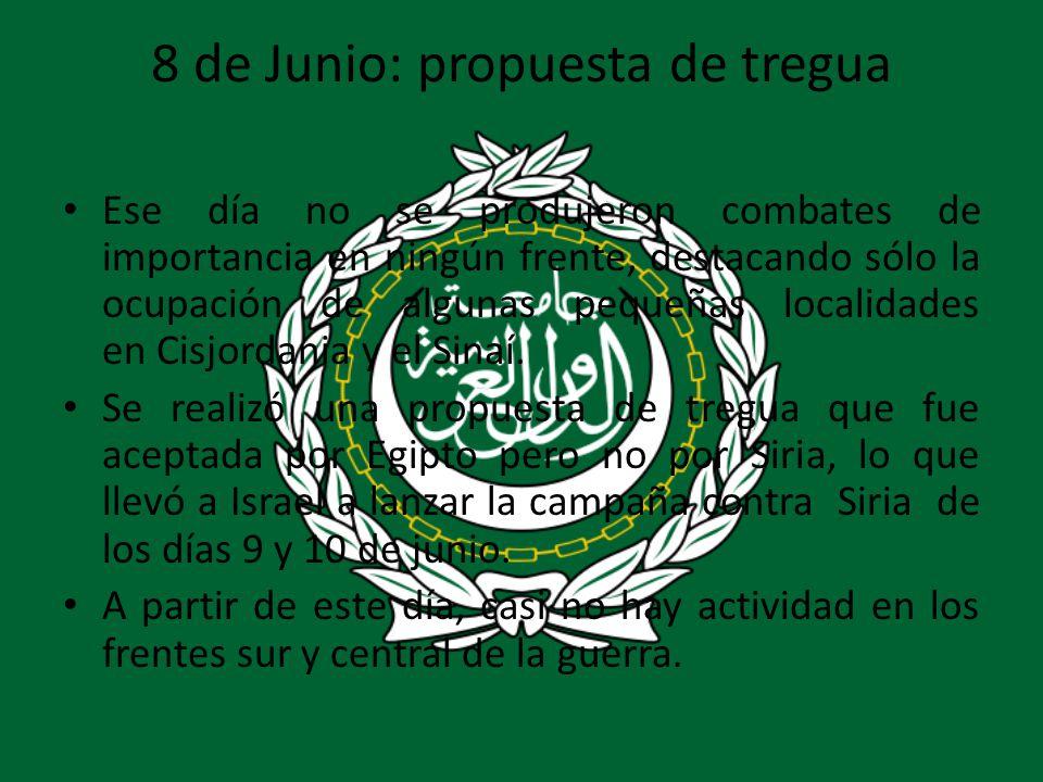 8 de Junio: propuesta de tregua Ese día no se produjeron combates de importancia en ningún frente, destacando sólo la ocupación de algunas pequeñas lo