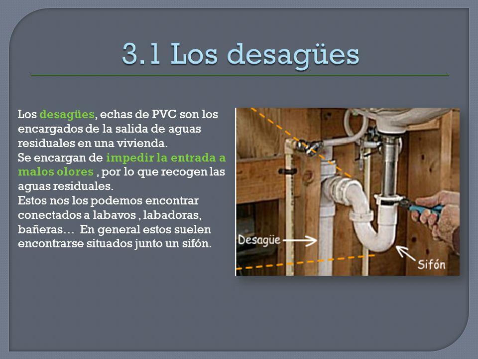 Los desagües, echas de PVC son los encargados de la salida de aguas residuales en una vivienda. Se encargan de impedir la entrada a malos olores, por