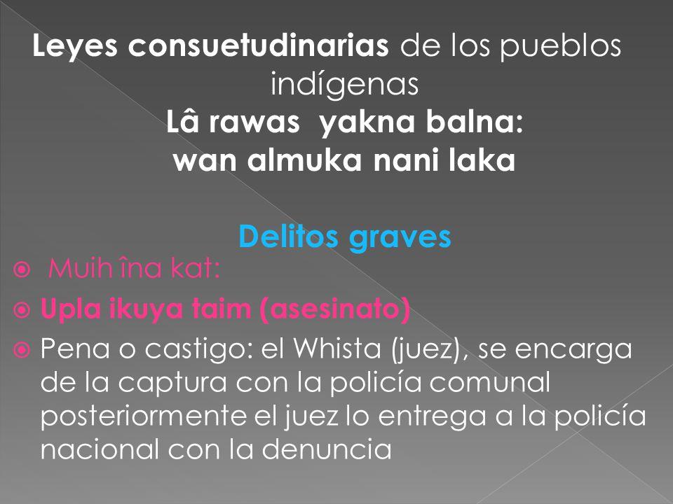 Muih îna kat: Upla ikuya taim (asesinato) Pena o castigo: el Whista (juez), se encarga de la captura con la policía comunal posteriormente el juez lo