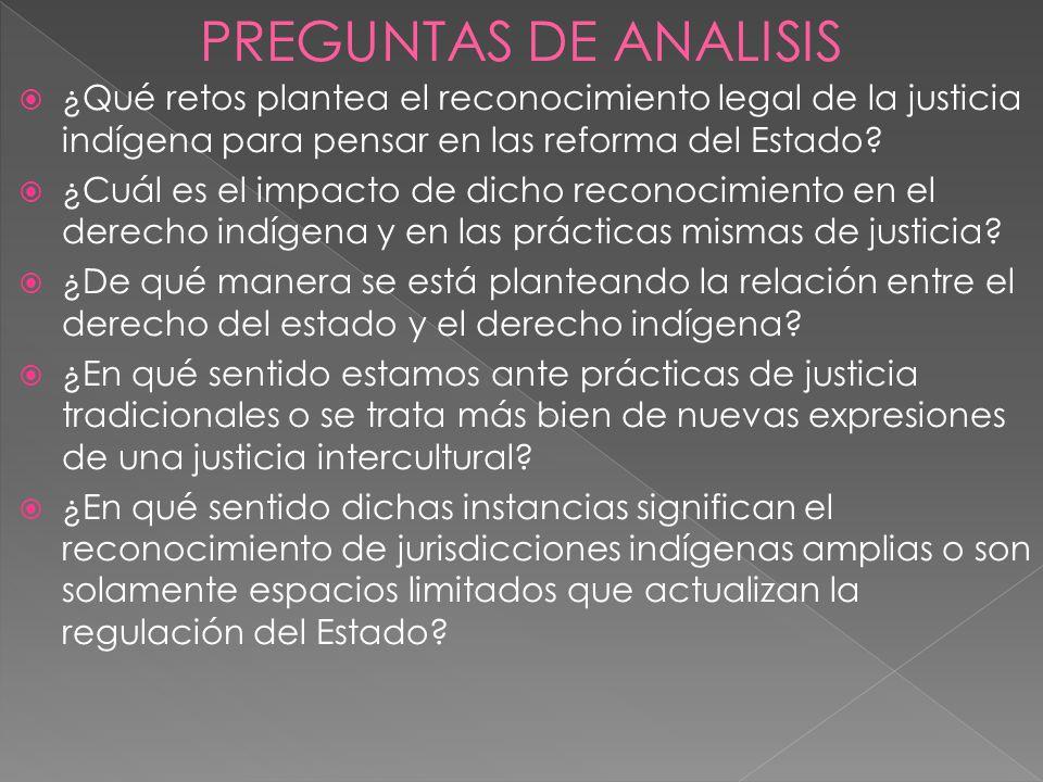 ¿Qué retos plantea el reconocimiento legal de la justicia indígena para pensar en las reforma del Estado? ¿Cuál es el impacto de dicho reconocimiento